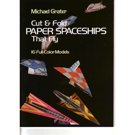 Cut And Flod Paper Spaceships that Fly. Michael Grater