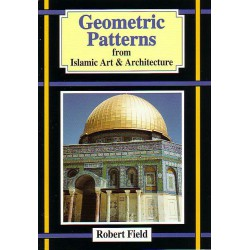 Geometric Patterns from Islamic Art & Architecture. Robert Field