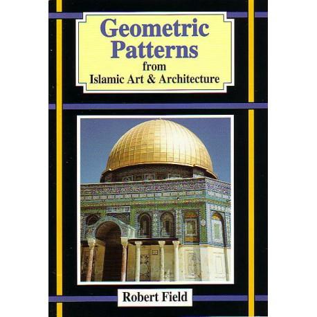 Geometric Patterns from Islamic Art & Architecture. Robert Field