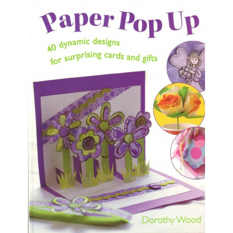 Paper Pop Up, 40 dynamic designs for surprising cards and gifts.
